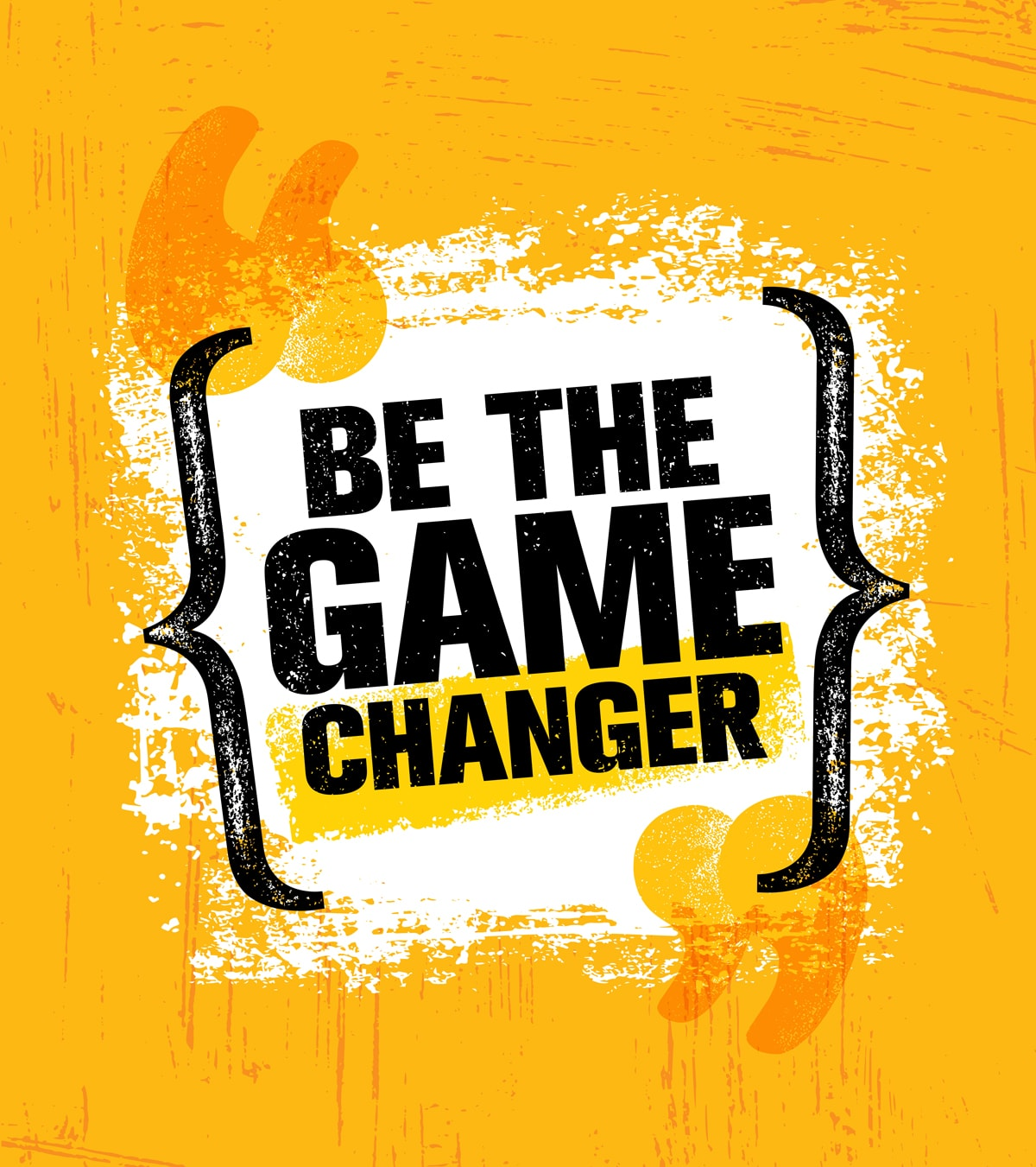 "poster with the word ""Be the game changer"" on it"